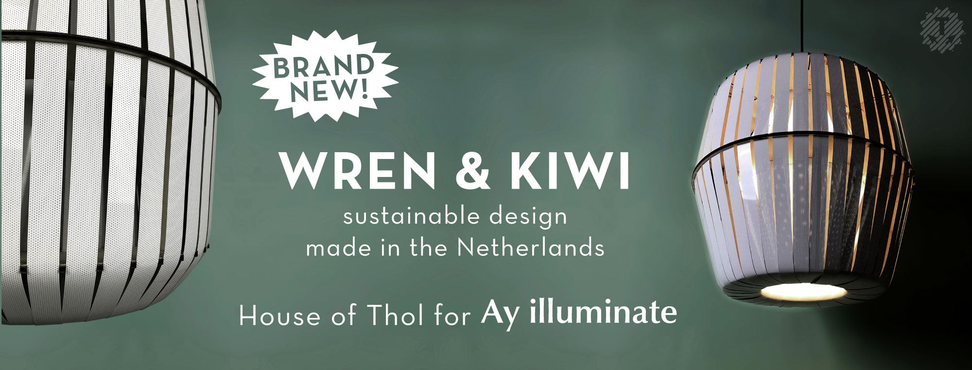 Brand New | WREN & KIWI | sustainable design made in the Netherlands | House of Thol for Ay Illuminate